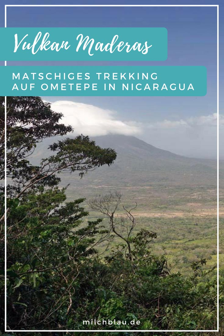 Das Trekking auf den Vulkan Maderas auf der Isla de Ometepe in Nicaragua ist ein matschiges und kräftezehrendes, jedoch auch grandioses Erlebnis.