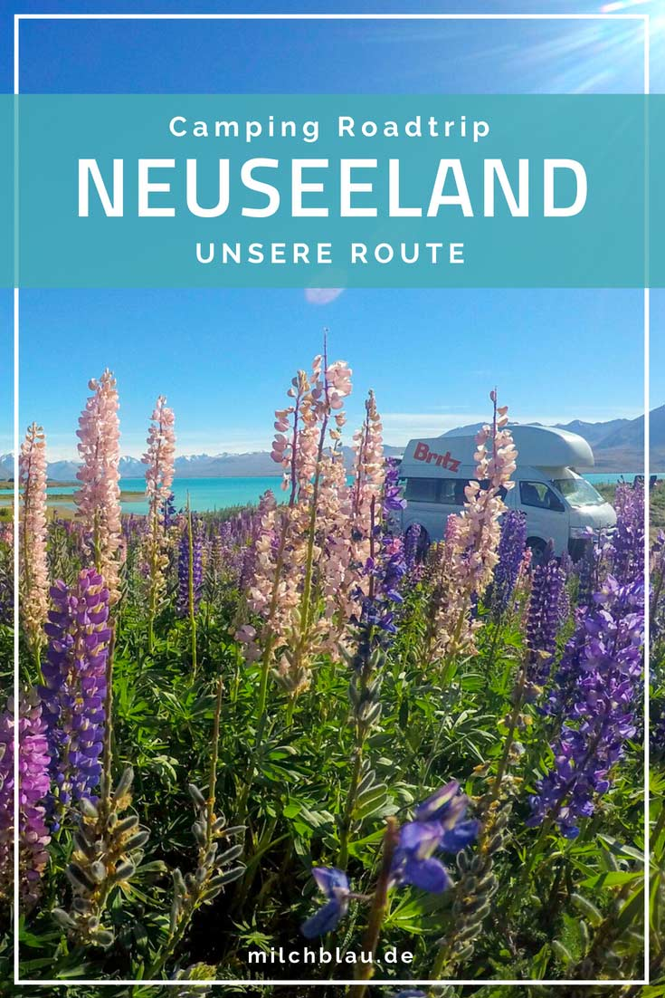 Camping Roadtrip Neuseeland: Unsere Route für 4 Wochen auf der Nord- und Südinsel.